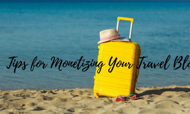 Tips for Monetizing Your Travel Blog
