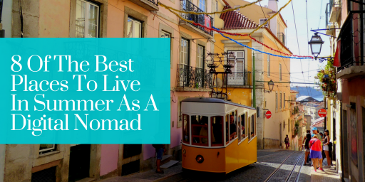 8 Of The Best Places To Live In Summer As A Digital Nomad