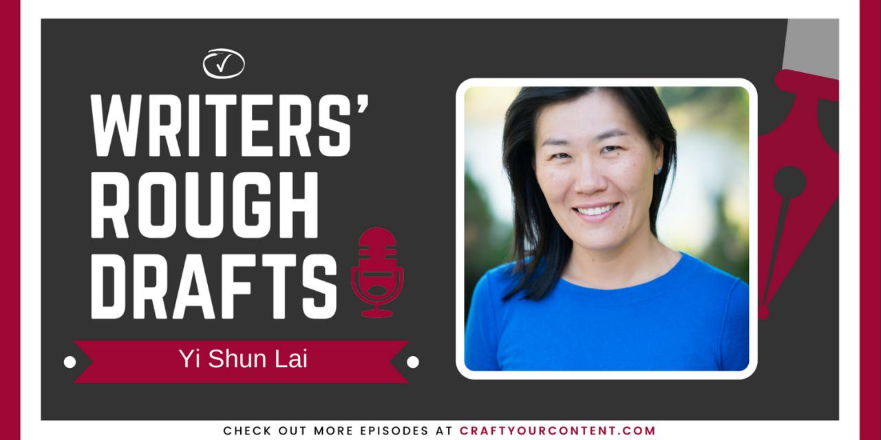 Craft Your Content Episode #35: Writers' Rough Drafts – Yi Shun Lai